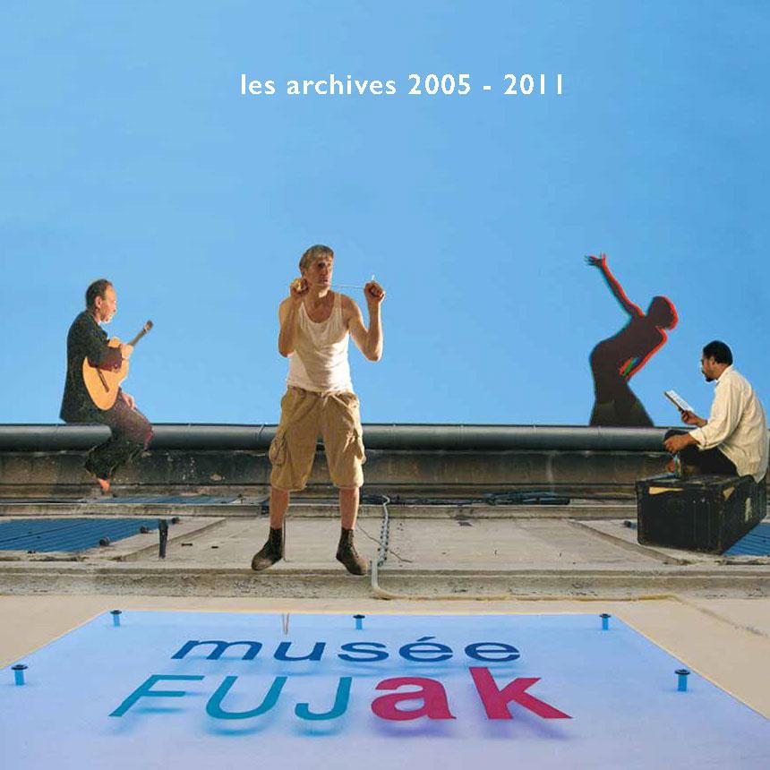les archives du musée FUJak 2005-2011
